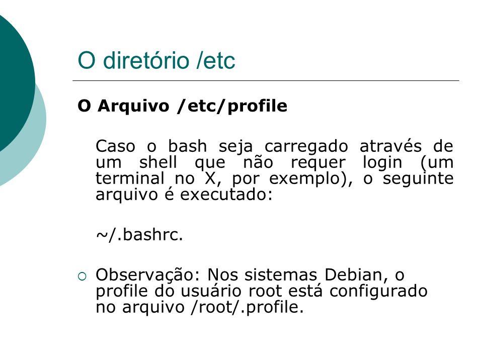 O diretório /etc Arquivo.bash_profile Este arquivo reside no diretório pessoal de cada usuário.