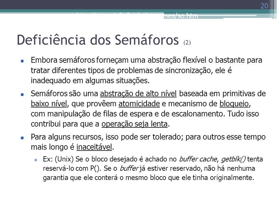 http://www.inf.ufes.br/~rgomes/so.htm Deficiência dos Semáforos (2) 20 Embora semáforos forneçam uma abstração flexível o bastante para tratar diferen