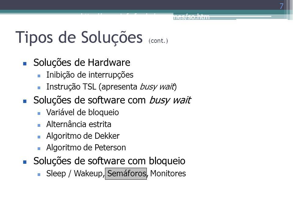 http://www.inf.ufes.br/~rgomes/so.htm Tipos de Soluções (cont.) 7 Soluções de Hardware Inibição de interrupções Instrução TSL (apresenta busy wait) So
