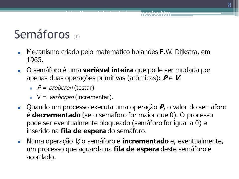 http://www.inf.ufes.br/~rgomes/so.htm Semáforos (1) 8 Mecanismo criado pelo matemático holandês E.W. Dijkstra, em 1965. O semáforo é uma variável inte