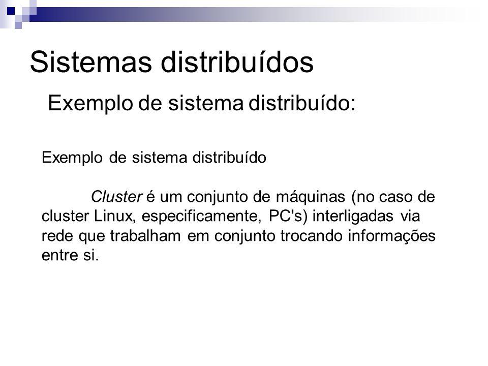 Sistemas distribuídos Exemplo de sistema distribuído: Exemplo de sistema distribuído Cluster é um conjunto de máquinas (no caso de cluster Linux, espe
