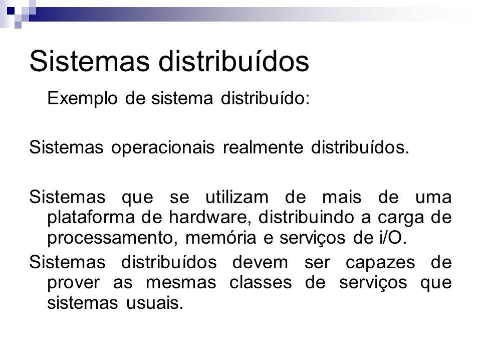 Sistemas distribuídos Exemplo de sistema distribuído: Sistemas operacionais realmente distribuídos. Sistemas que se utilizam de mais de uma plataforma