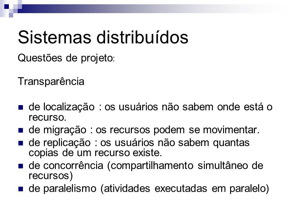 Sistemas distribuídos Questões de projeto : Transparência de localização : os usuários não sabem onde está o recurso. de migração : os recursos podem