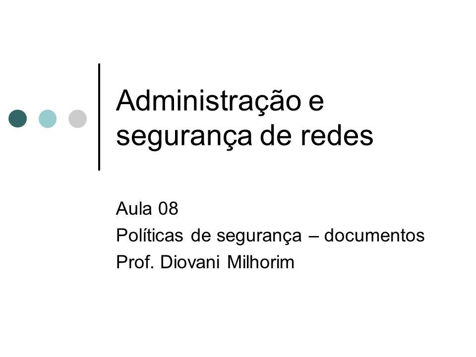 Administração e segurança de redes Aula 08 Políticas de segurança – documentos Prof.