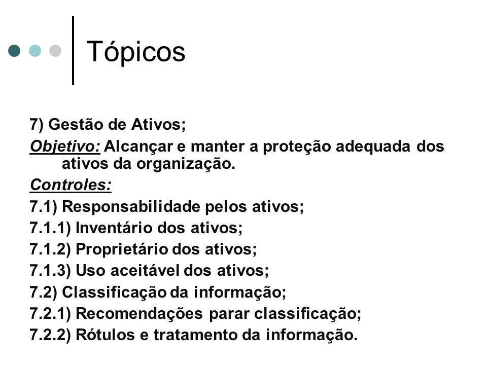 Tópicos 7) Gestão de Ativos; Objetivo: Alcançar e manter a proteção adequada dos ativos da organização.