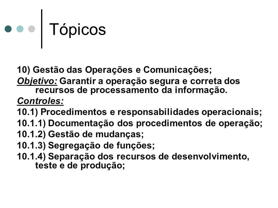 Tópicos 10) Gestão das Operações e Comunicações; Objetivo: Garantir a operação segura e correta dos recursos de processamento da informação.
