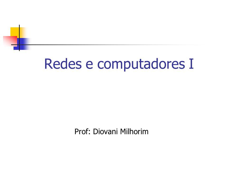 Redes e computadores I Prof: Diovani Milhorim