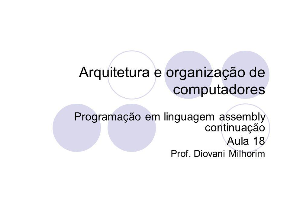Arquitetura e organização de computadores Programação em linguagem assembly continuação Aula 18 Prof.