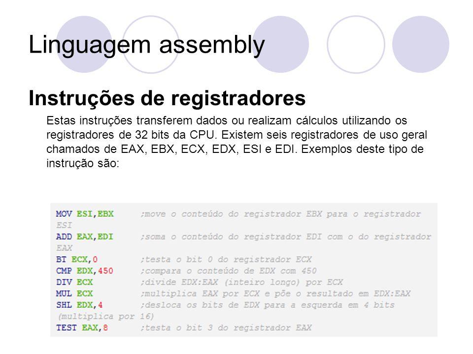 Linguagem assembly Instruções de registradores Estas instruções transferem dados ou realizam cálculos utilizando os registradores de 32 bits da CPU.