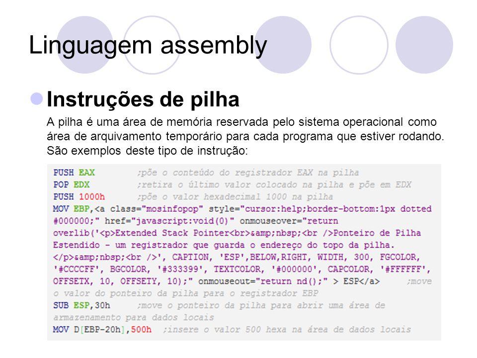 Linguagem assembly Instruções de pilha A pilha é uma área de memória reservada pelo sistema operacional como área de arquivamento temporário para cada programa que estiver rodando.