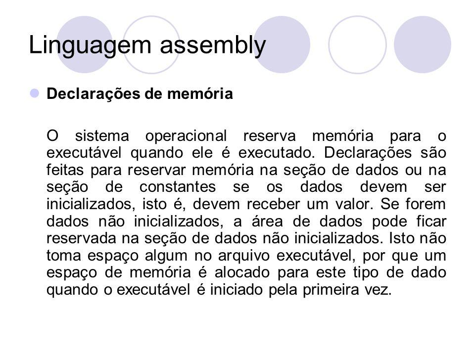 Linguagem assembly Declarações de memória O sistema operacional reserva memória para o executável quando ele é executado.