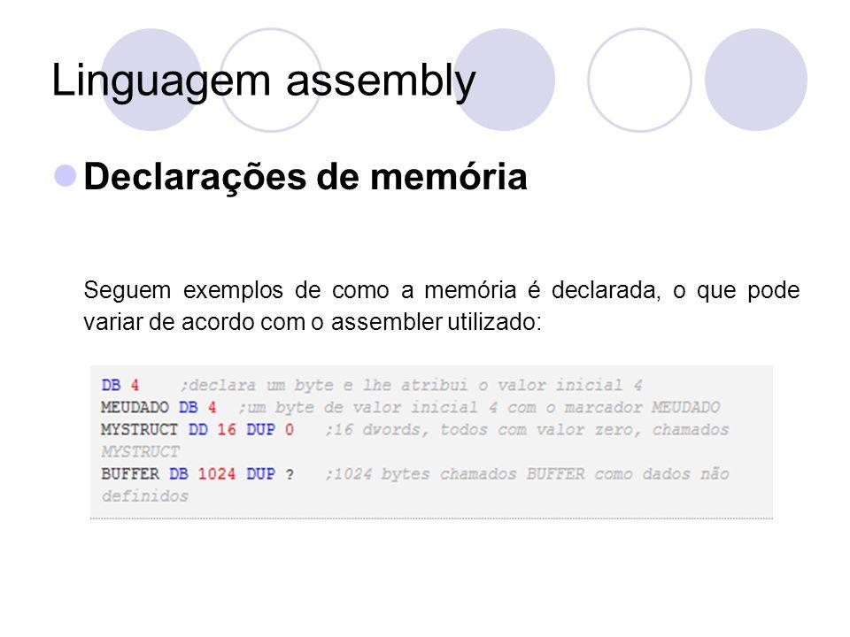 Linguagem assembly Declarações de memória Seguem exemplos de como a memória é declarada, o que pode variar de acordo com o assembler utilizado: