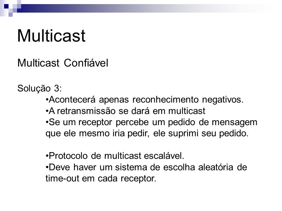 Multicast Multicast Confiável Solução 3: Acontecerá apenas reconhecimento negativos. A retransmissão se dará em multicast Se um receptor percebe um pe