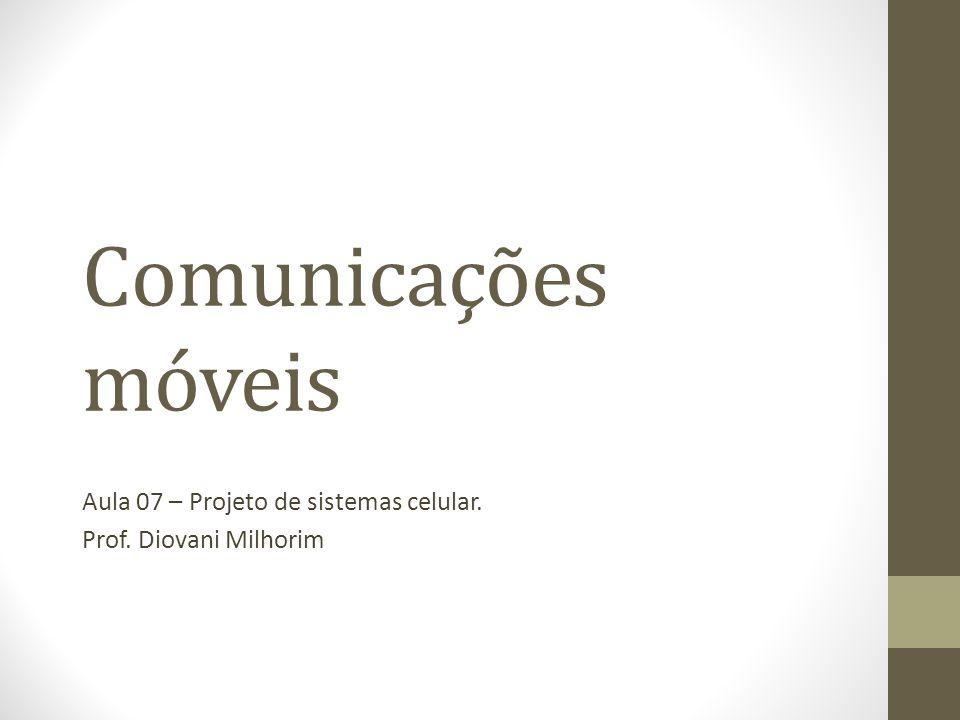 Comunicações móveis Aula 07 – Projeto de sistemas celular. Prof. Diovani Milhorim