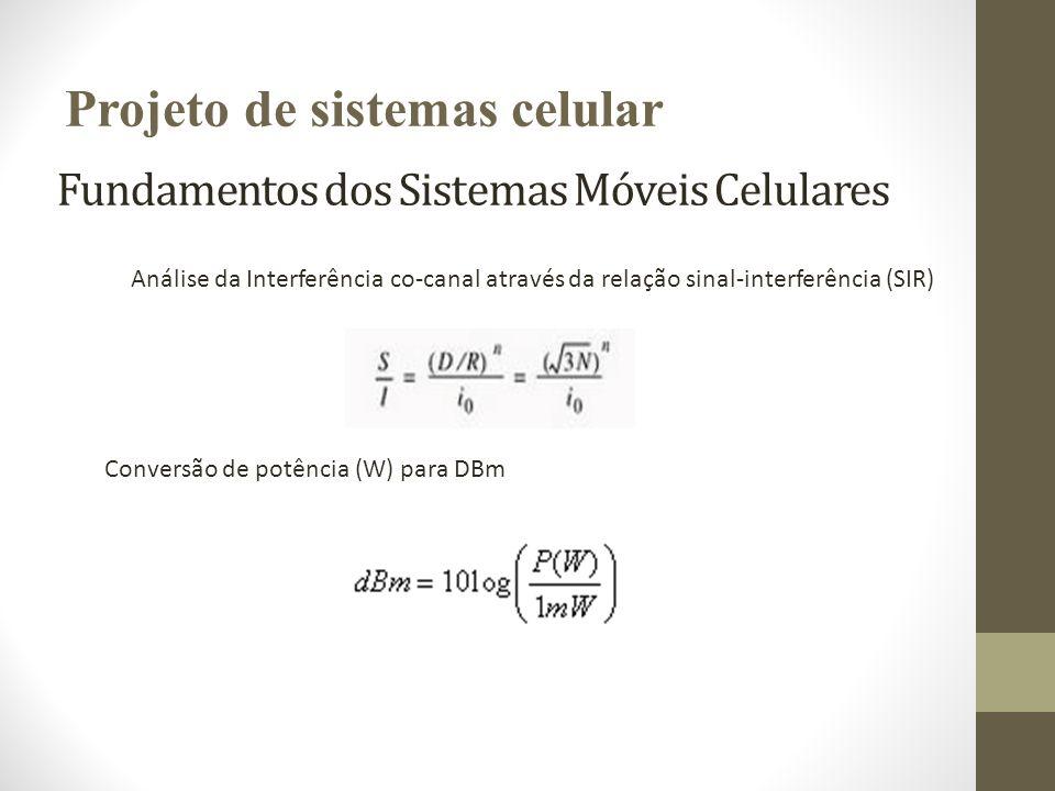Fundamentos dos Sistemas Móveis Celulares Análise da Interferência co-canal através da relação sinal-interferência (SIR) Conversão de potência (W) par