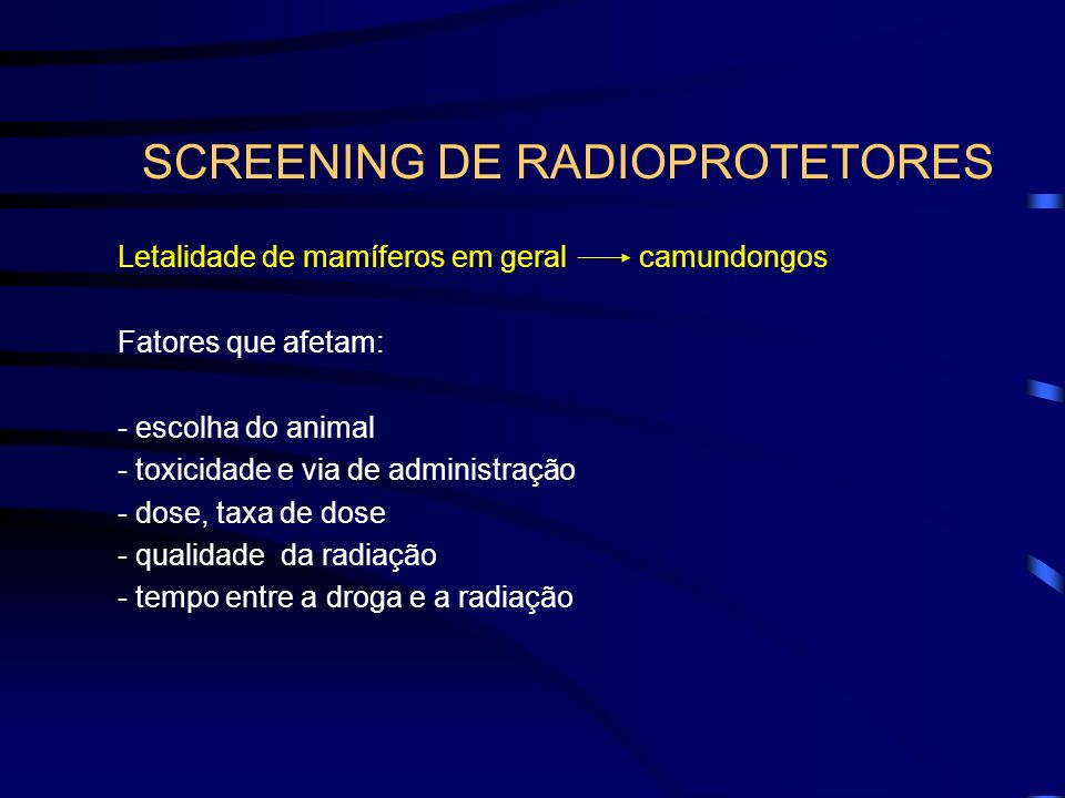 SCREENING DE RADIOPROTETORES Letalidade de mamíferos em geral camundongos Fatores que afetam: - escolha do animal - toxicidade e via de administração