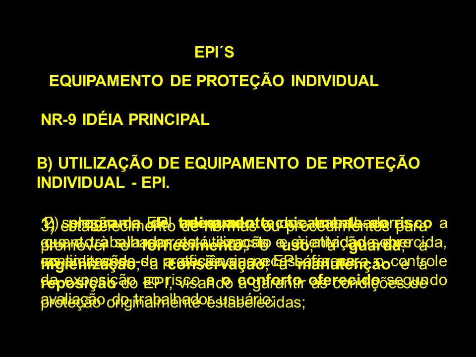 B) UTILIZAÇÃO DE EQUIPAMENTO DE PROTEÇÃO INDIVIDUAL - EPI. EPI´S EQUIPAMENTO DE PROTEÇÃO INDIVIDUAL NR-9 IDÉIA PRINCIPAL 1) seleção do EPI adequado te
