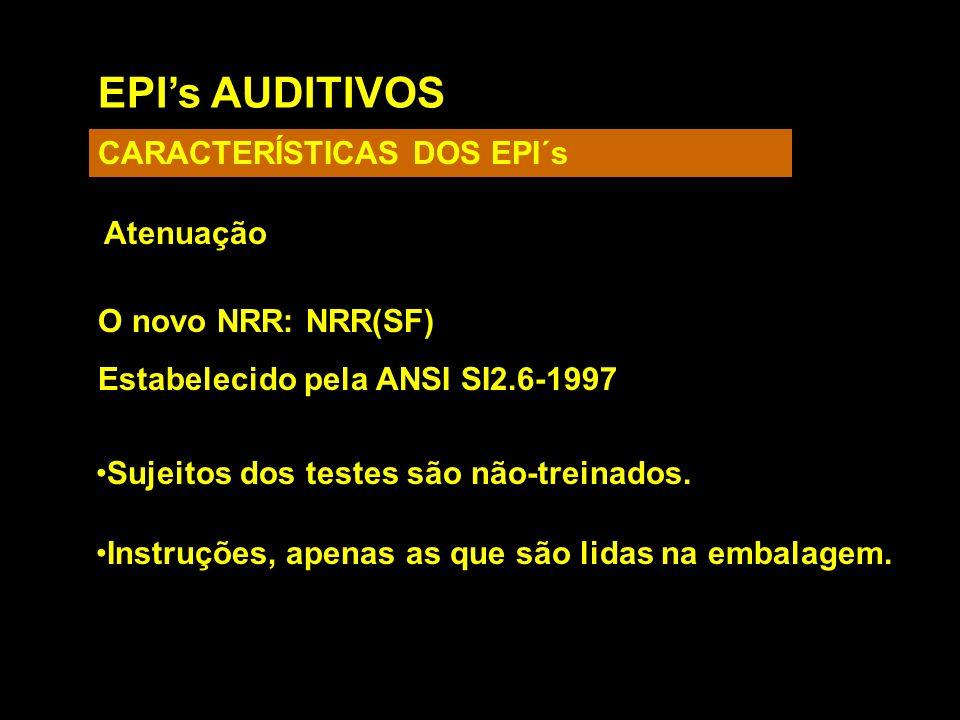 EPIs AUDITIVOS CARACTERÍSTICAS DOS EPI´s Atenuação O novo NRR: NRR(SF) Estabelecido pela ANSI SI2.6-1997 Sujeitos dos testes são não-treinados. Instru