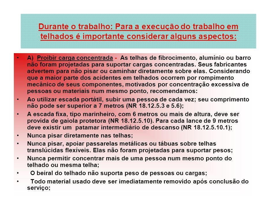Linhas de segurança O Ministério do Trabalho exige que nos telhados sejam instaladas linhas de segurança (NR 18.18).