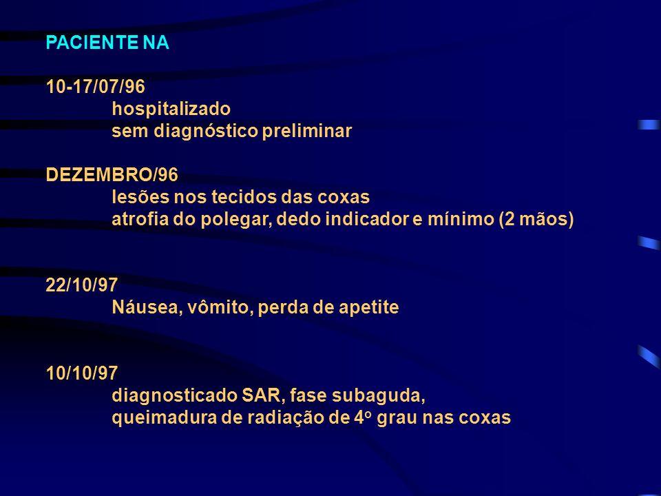 PACIENTE NA 10-17/07/96 hospitalizado sem diagnóstico preliminar DEZEMBRO/96 lesões nos tecidos das coxas atrofia do polegar, dedo indicador e mínimo