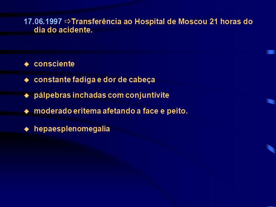 17.06.1997 Transferência ao Hospital de Moscou 21 horas do dia do acidente. consciente constante fadiga e dor de cabeça pálpebras inchadas com conjunt