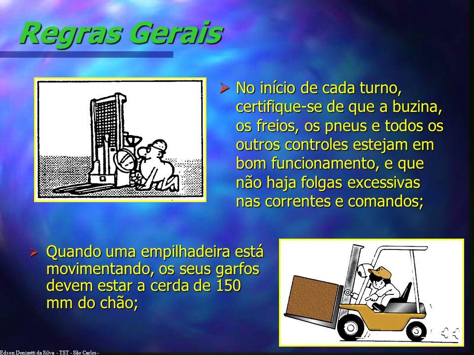 Edson Donizetti da Silva - TST - São Carlos - SP Regras Gerais O operador deverá ser treinado e autorizado a operar a empilhadeira, e deve estar cient
