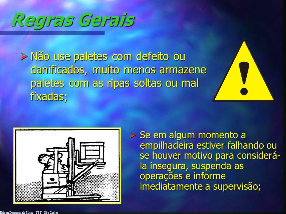 Edson Donizetti da Silva - TST - São Carlos - SP Regras Gerais Somente transporte cargas que os garfos ou o guarda-carga suportem e nunca remova as pr