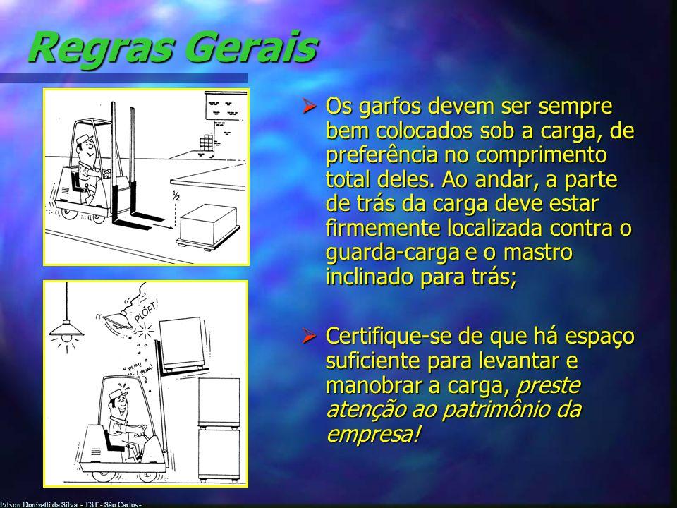 Edson Donizetti da Silva - TST - São Carlos - SP Regras Gerais Não passe por cima de objetos deixados no chão. Pare a empilhadeira coloque os objetos