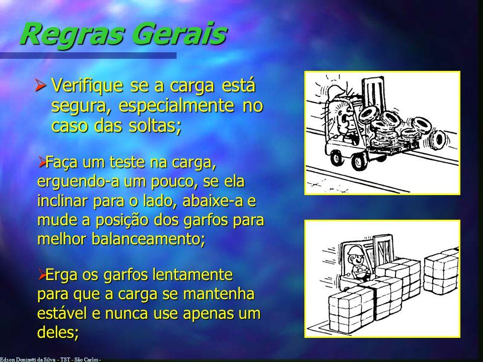 Edson Donizetti da Silva - TST - São Carlos - SP Regras Gerais Os garfos devem ser sempre bem colocados sob a carga, de preferência no comprimento tot