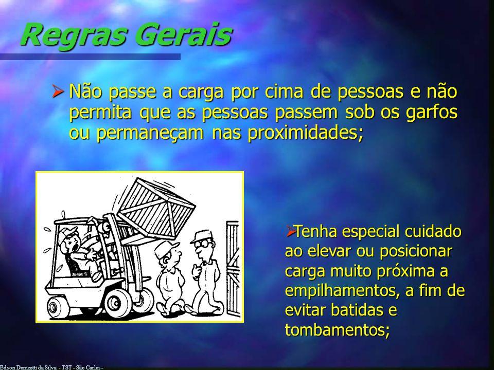 Edson Donizetti da Silva - TST - São Carlos - SP Regras Gerais Verifique se a carga está segura, especialmente no caso das soltas; Verifique se a carg