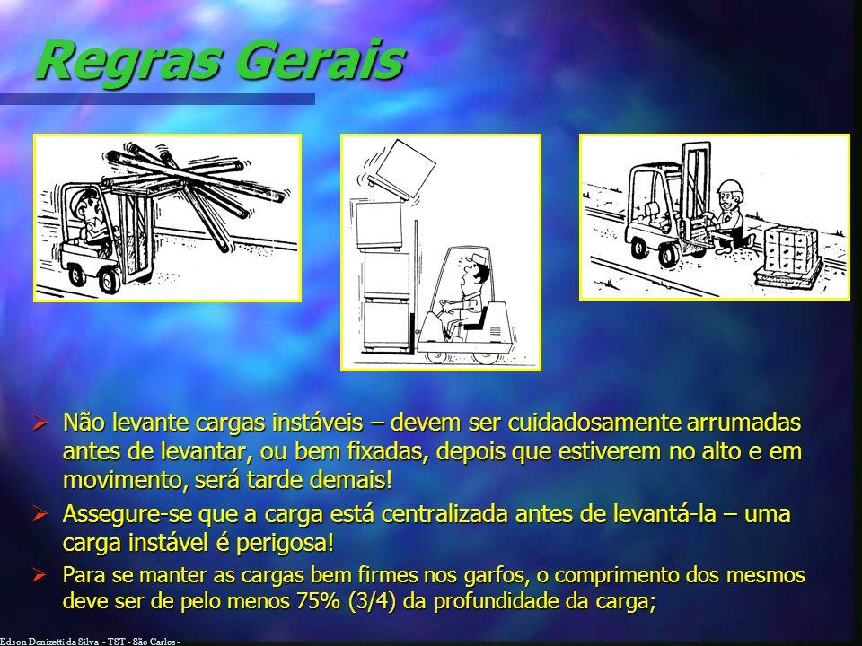 Edson Donizetti da Silva - TST - São Carlos - SP Regras Gerais Verifique Verifique o peso da carga. Se não estiver identificado, pergunte ao superviso