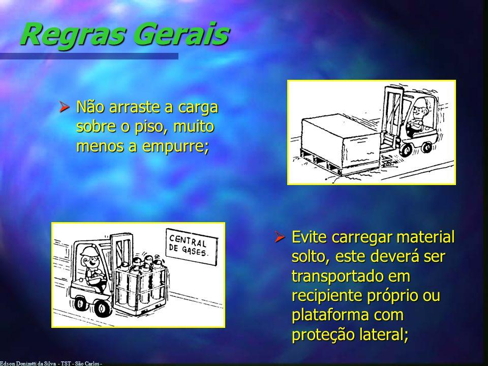 Edson Donizetti da Silva - TST - São Carlos - SP Regras Gerais Não Não levante cargas instáveis – devem ser cuidadosamente arrumadas antes de levantar