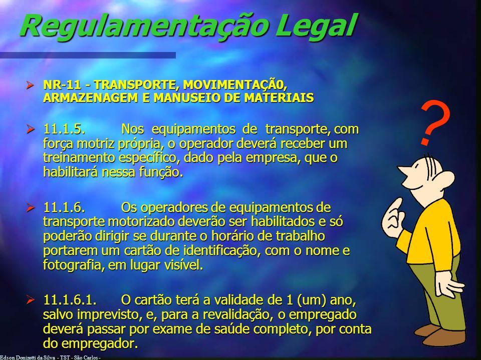 Edson Donizetti da Silva - TST - São Carlos - SP Regulamentação Legal NR-11 NR-11 - TRANSPORTE, MOVIMENTAÇÃ0, ARMAZENAGEM E MANUSEIO DE MATERIAIS 11.1.5.