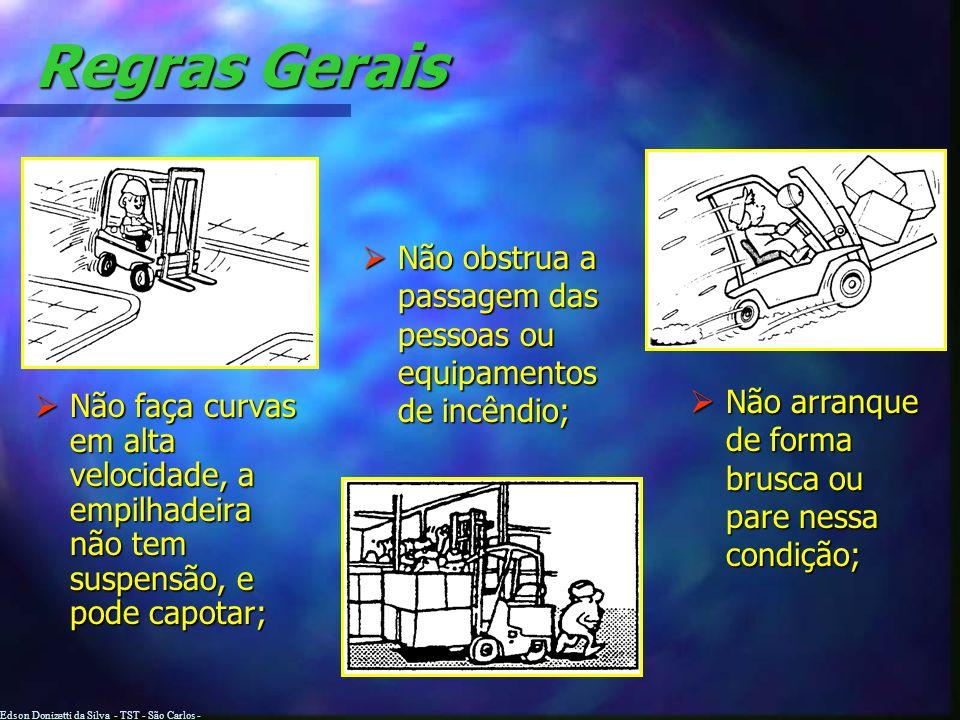 Edson Donizetti da Silva - TST - São Carlos - SP Regras Gerais Nunca Nunca tente movimentar cargas em excesso ou acrescentar mais contrapeso à empilha