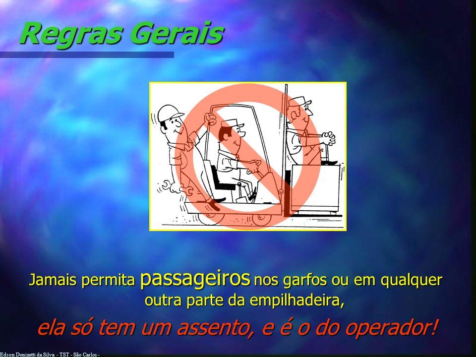 Edson Donizetti da Silva - TST - São Carlos - SP Regras Gerais Quando Quando não mais houver trabalho com a empilhadeira, a mesma deve ser estacionada