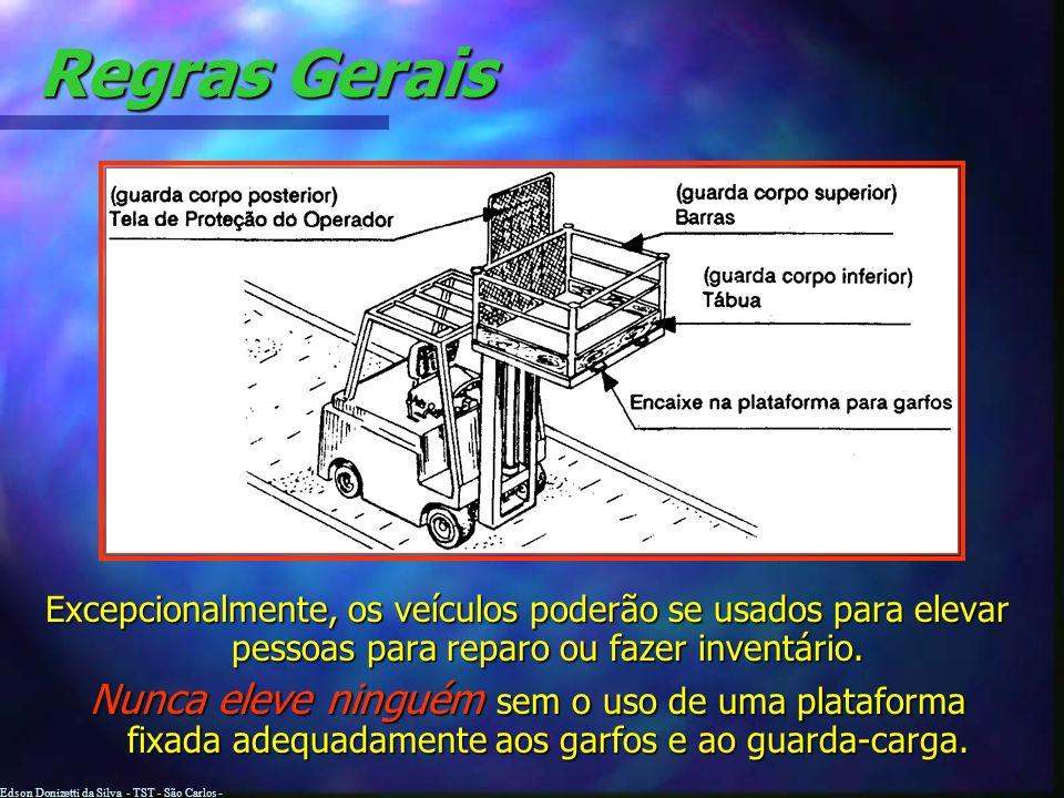 Edson Donizetti da Silva - TST - São Carlos - SP Regras Gerais Jamais permita passageiros nos garfos ou em qualquer outra parte da empilhadeira, ela s