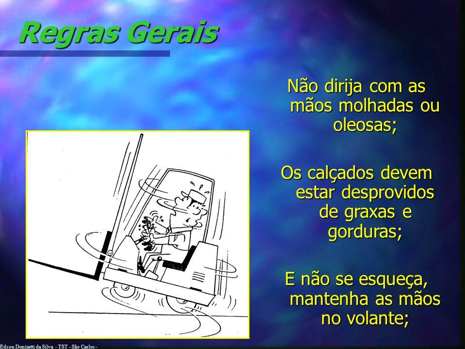 Edson Donizetti da Silva - TST - São Carlos - SP Regras Gerais Não brinque com pedestres; Não coloque ninguém em risco, não vá em direção a alguém que