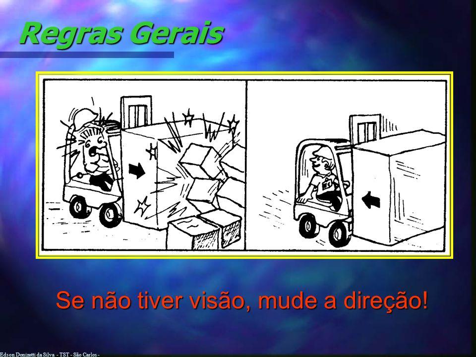 Edson Donizetti da Silva - TST - São Carlos - SP Regras Gerais Não dirija com as mãos molhadas ou oleosas; Os calçados devem estar desprovidos de grax