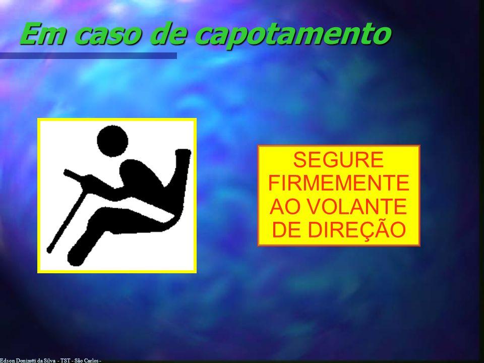 Edson Donizetti da Silva - TST - São Carlos - SP Em caso de capotamento INCLINE-SE AO CONTRÁRIO