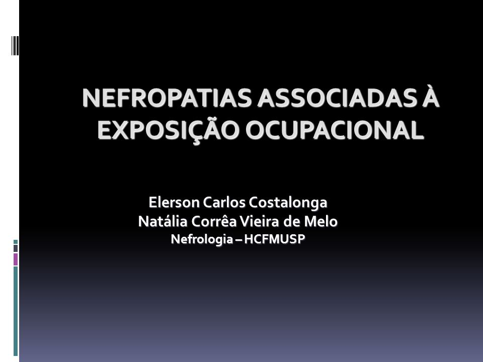 NEFROPATIAS ASSOCIADAS À EXPOSIÇÃO OCUPACIONAL Elerson Carlos Costalonga Natália Corrêa Vieira de Melo Nefrologia – HCFMUSP