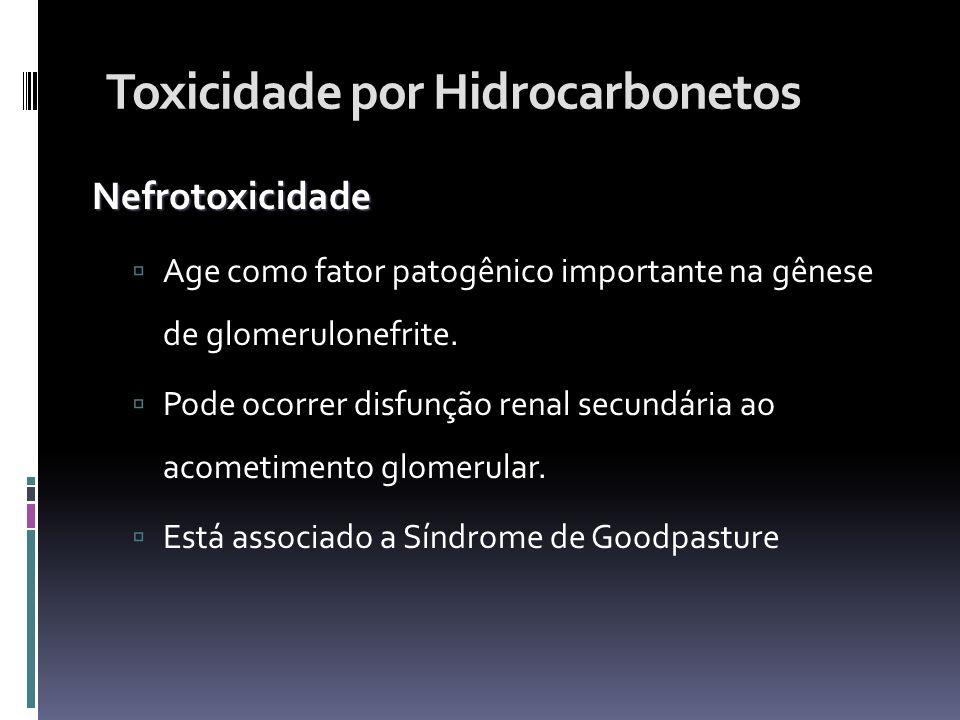 Toxicidade por Hidrocarbonetos Nefrotoxicidade Age como fator patogênico importante na gênese de glomerulonefrite. Pode ocorrer disfunção renal secund