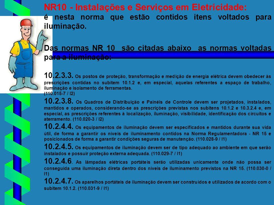 NR10 - Instalações e Serviços em Eletricidade: é nesta norma que estão contidos itens voltados para iluminação. Das normas NR 10 são citadas abaixo as