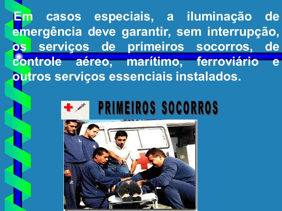 Em casos especiais, a iluminação de emergência deve garantir, sem interrupção, os serviços de primeiros socorros, de controle aéreo, marítimo, ferrovi