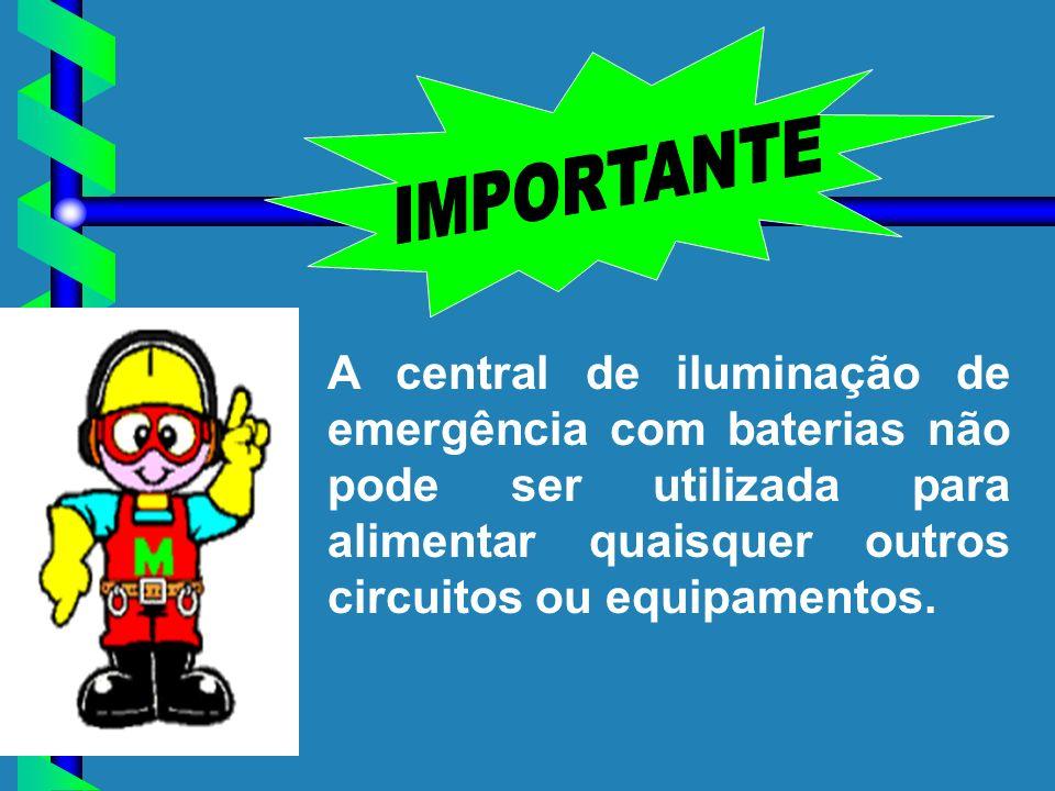 A central de iluminação de emergência com baterias não pode ser utilizada para alimentar quaisquer outros circuitos ou equipamentos.
