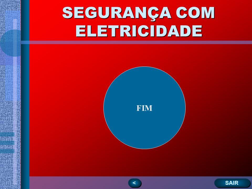 SEGURANÇA COM ELETRICIDADE < < SAIR FIM
