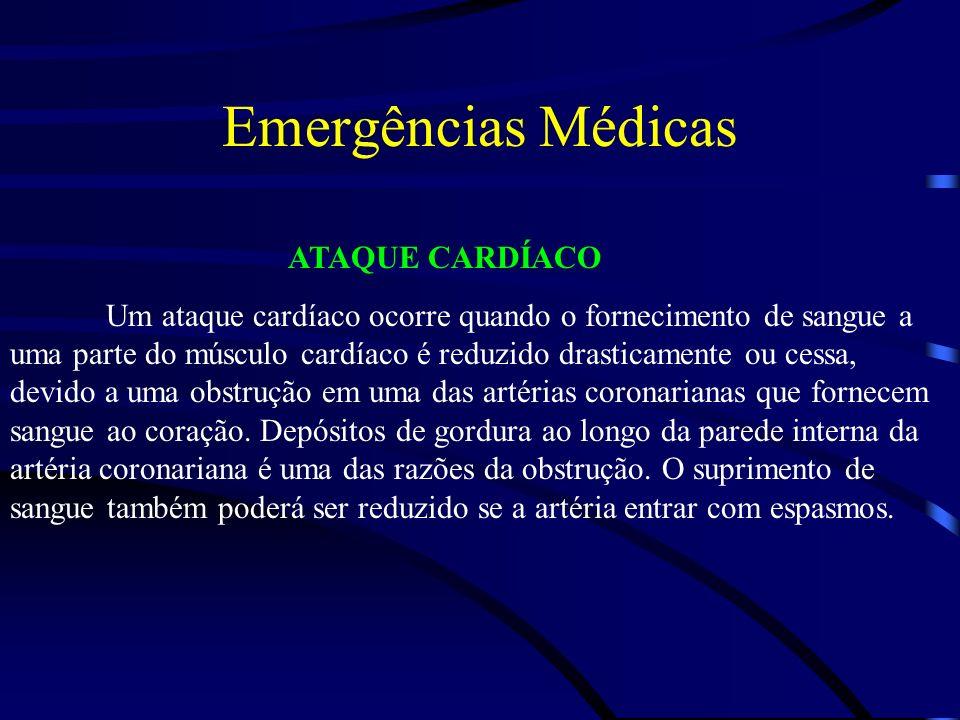 Emergências Médicas ATAQUE CARDÍACO Um ataque cardíaco ocorre quando o fornecimento de sangue a uma parte do músculo cardíaco é reduzido drasticamente
