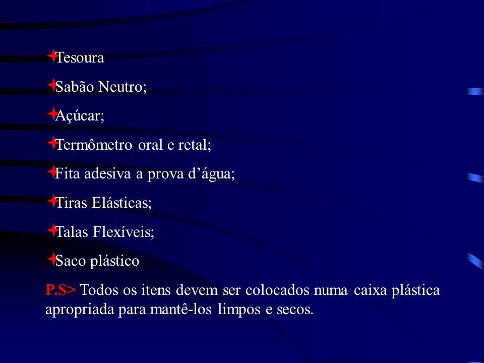Tesoura Sabão Neutro; Açúcar; Termômetro oral e retal; Fita adesiva a prova dágua; Tiras Elásticas; Talas Flexíveis; Saco plástico P.S> P.S> Todos os