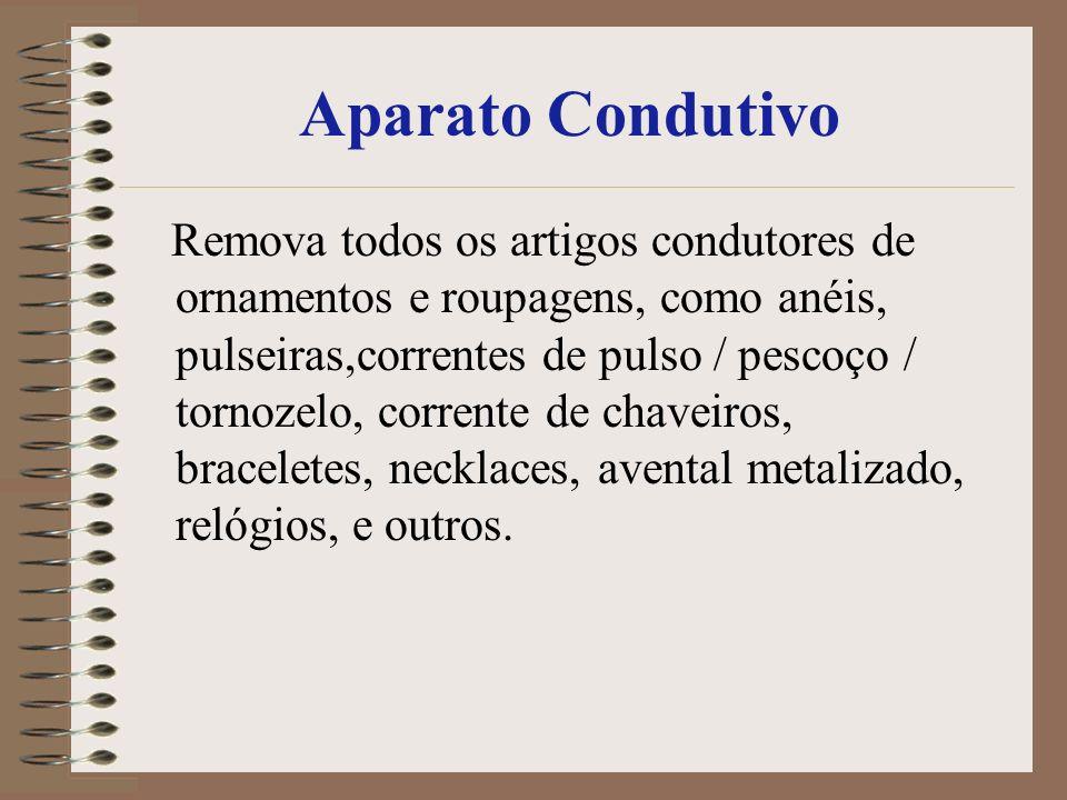 Aparato Condutivo Remova todos os artigos condutores de ornamentos e roupagens, como anéis, pulseiras,correntes de pulso / pescoço / tornozelo, corren
