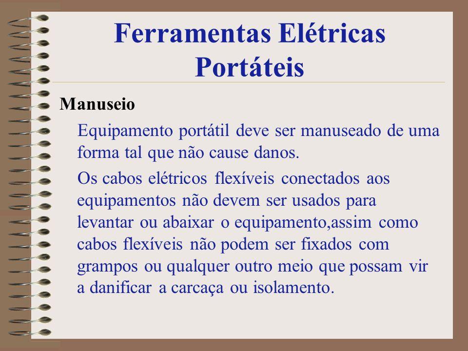 Ferramentas Elétricas Portáteis Manuseio Equipamento portátil deve ser manuseado de uma forma tal que não cause danos. Os cabos elétricos flexíveis co