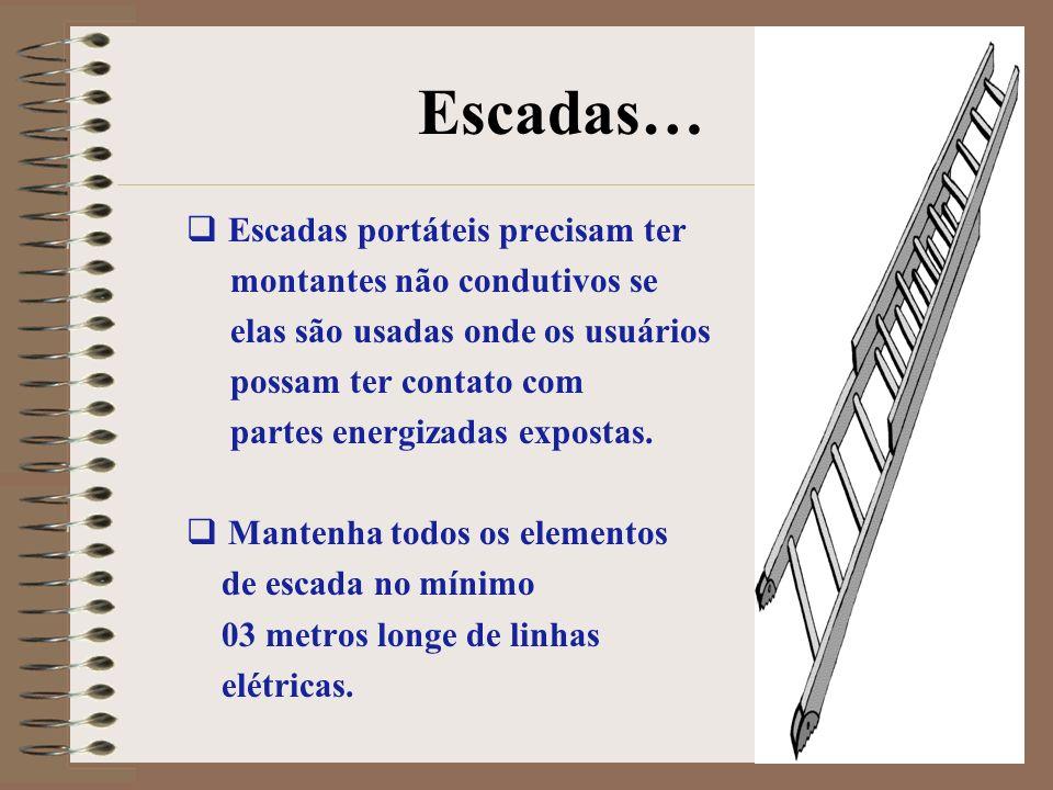 Escadas… Escadas portáteis precisam ter montantes não condutivos se elas são usadas onde os usuários possam ter contato com partes energizadas exposta
